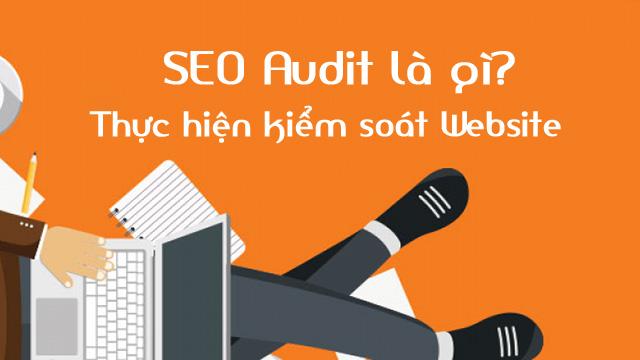 SEO Audit là gì? Thực hiện kiểm soát Website